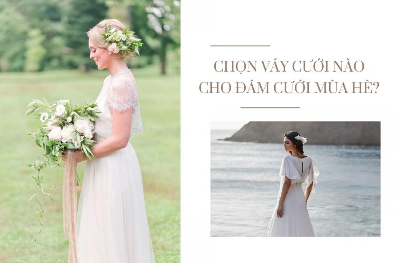 Chọn váy cưới nào phù hợp với lễ cưới mùa hè?