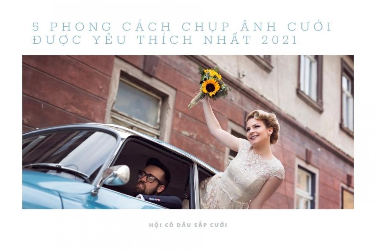 Điểm danh 5 phong cách chụp ảnh cưới được yêu thích nhất hiện nay