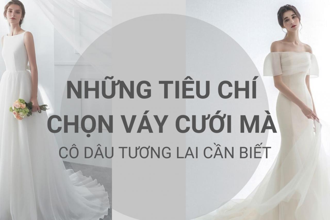 Những tiêu chí giúp cô dâu chọn được chiếc váy cưới hoàn hảo